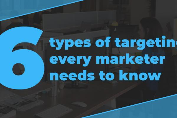 6 types of targeting every marketer needs to know