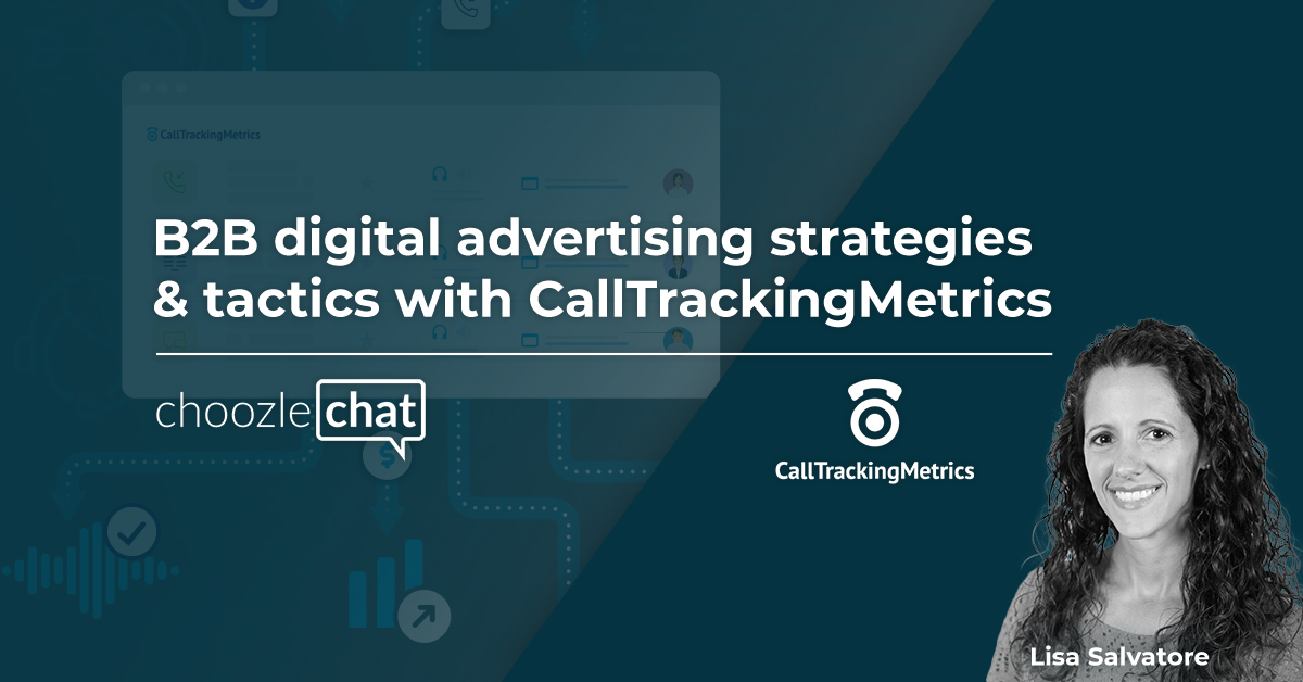 choozlechat: B2B digital advertising strategies & tactics with CallTrackingMetrics