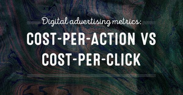 Digital advertising metrics: Cost-per action vs cost-per click