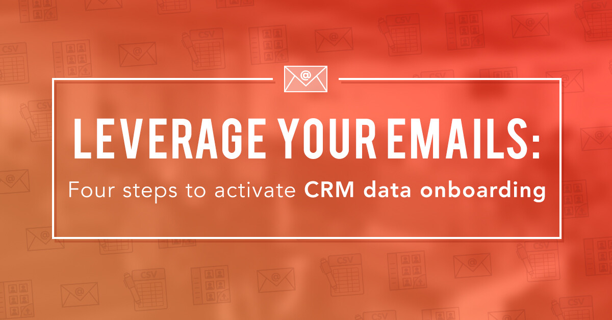 Leverage your emails: Four steps to activate CRM data onboarding