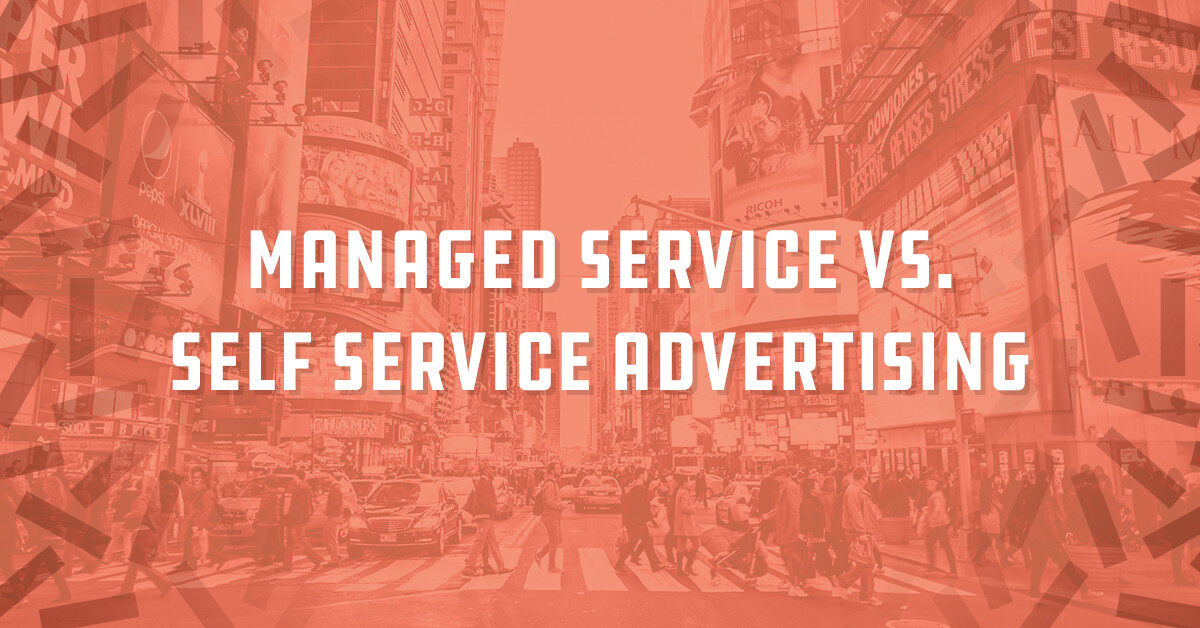 Managed Service vs. Self Service Advertising