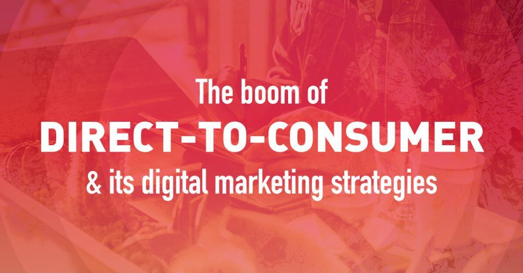 The boom of direct-to-consumer & its digital marketing strategies