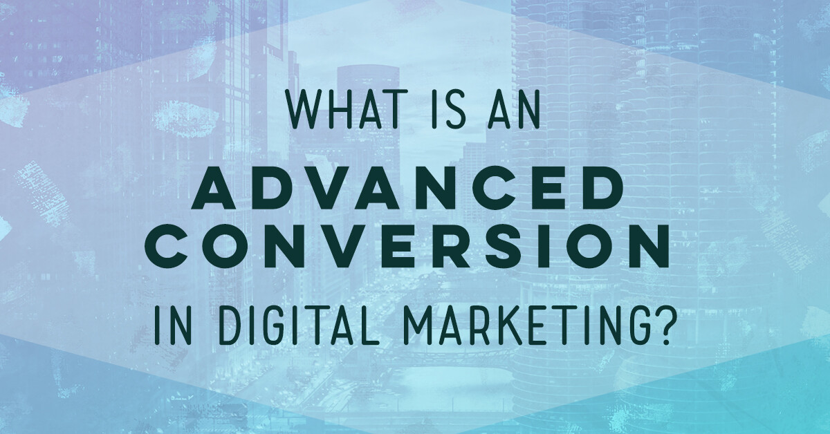 What Is An Advanced Conversion In Digital Marketing