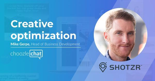 choozlechat: creative optimization with Mike Gerpe, Shotzr