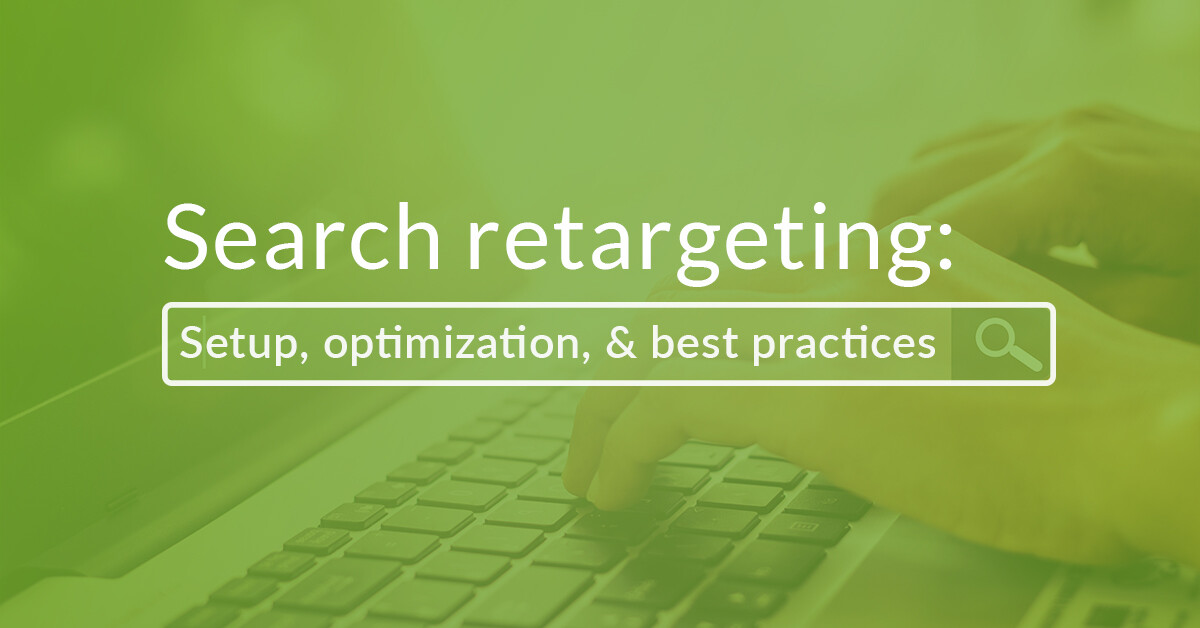 Search Retargeting Setup, Optimization & Best Practices