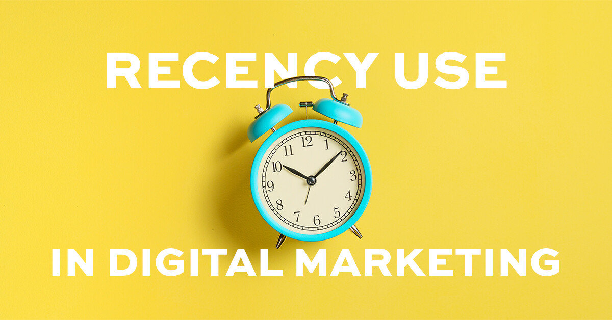 The role of recency use in digital marketing