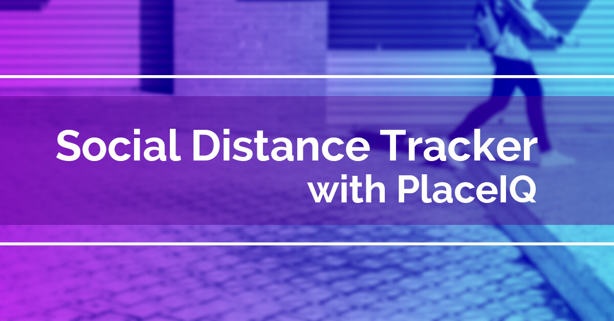 Social Distance Tracker with Place IQ to leverage location based targeting
