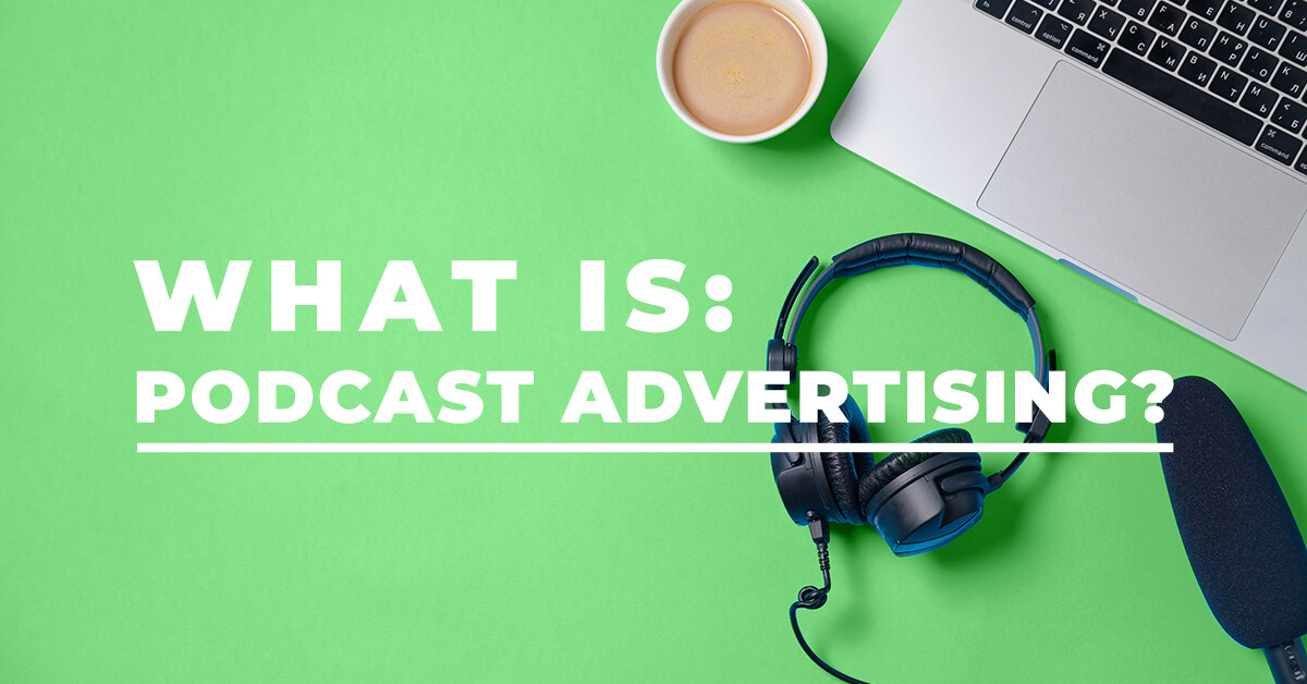 What is Podcast Advertising?